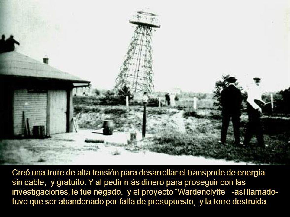 Creó una torre de alta tensión para desarrollar el transporte de energía sin cable, y gratuito. Y al pedir más dinero para proseguir con las investiga