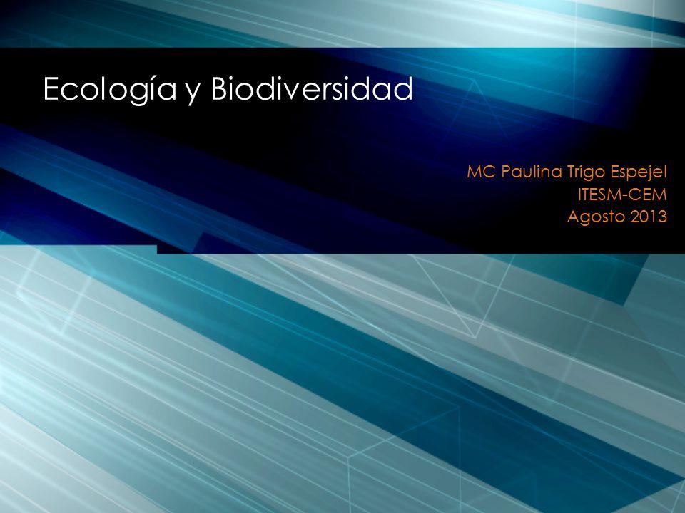 MC Paulina Trigo Espejel ITESM-CEM Agosto 2013 Ecología y Biodiversidad