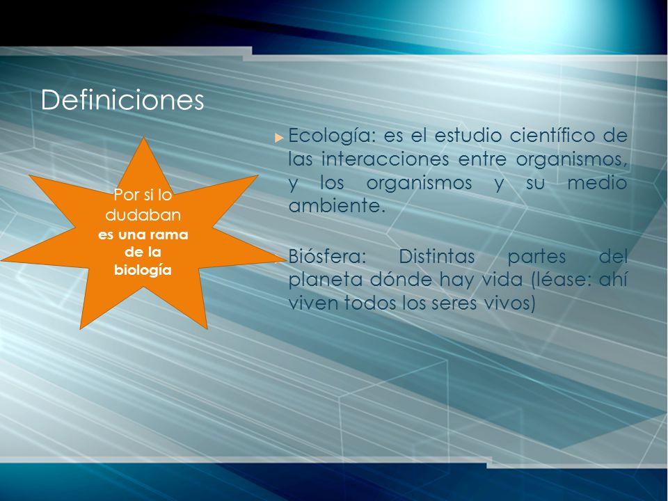Ecología: es el estudio científico de las interacciones entre organismos, y los organismos y su medio ambiente. Biósfera: Distintas partes del planeta