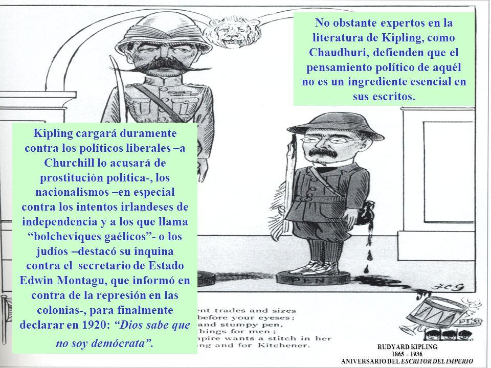 Kipling cargará duramente contra los políticos liberales –a Churchill lo acusará de prostitución política-, los nacionalismos –en especial contra los