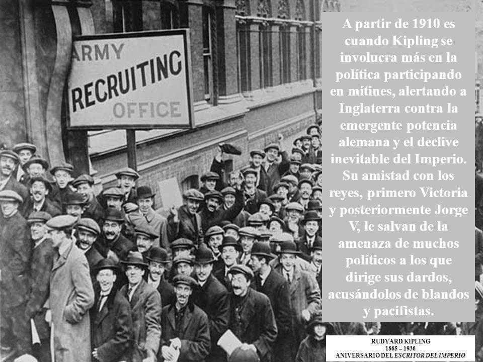 A partir de 1910 es cuando Kipling se involucra más en la política participando en mítines, alertando a Inglaterra contra la emergente potencia aleman