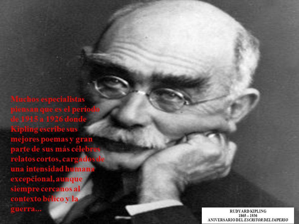 Muchos especialistas piensan que es el período de 1915 a 1926 donde Kipling escribe sus mejores poemas y gran parte de sus más célebres relatos cortos