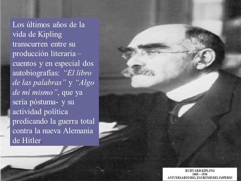 Los últimos años de la vida de Kipling transcurren entre su producción literaria – cuentos y en especial dos autobiografías: El libro de las palabras