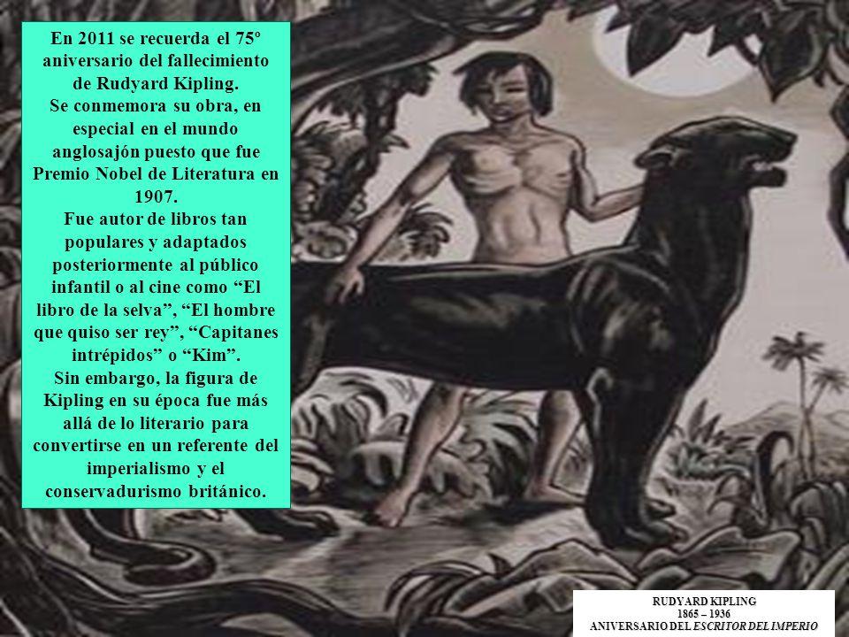 Curiosamente en España se le recuerda por su obra literaria en prosa, en especial sobre el mundo colonial inglés, pero fueron más bien sus relatos cortos y su poesía –el poema If sigue siendo el preferido de muchos británicos y no británicos- los que le catapultaron a la fama y donde demostró su genio literario.