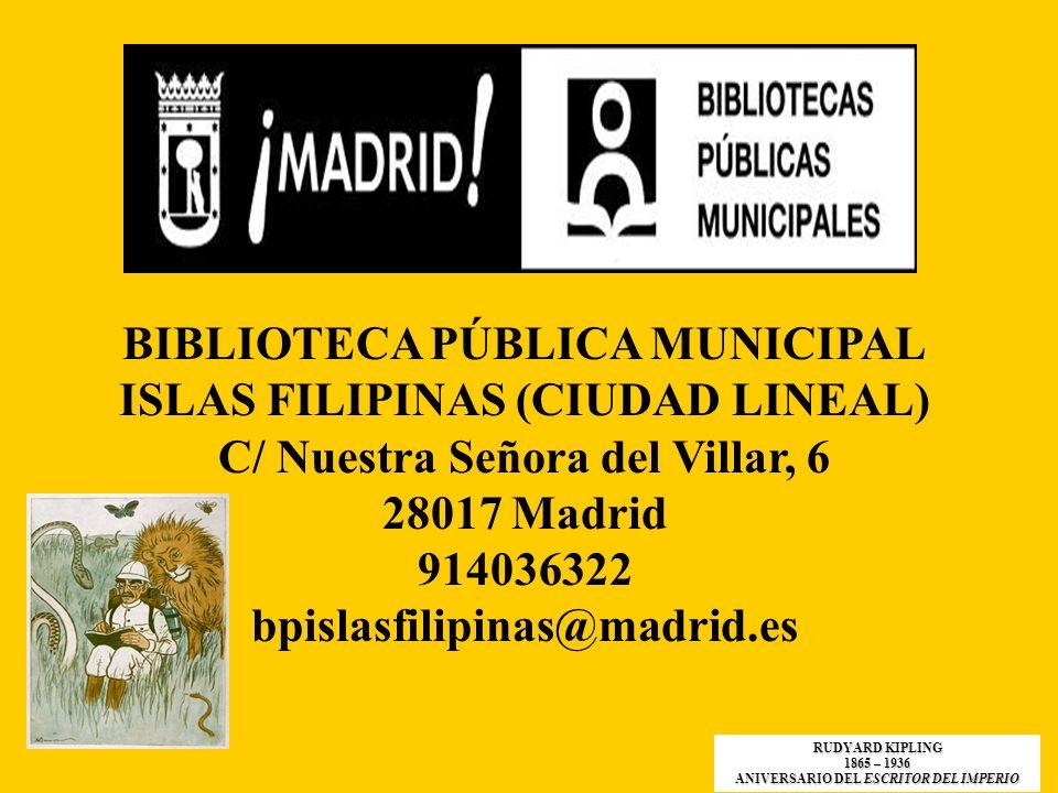 BIBLIOTECA PÚBLICA MUNICIPAL ISLAS FILIPINAS (CIUDAD LINEAL) C/ Nuestra Señora del Villar, 6 28017 Madrid 914036322 bpislasfilipinas@madrid.es RUDYARD