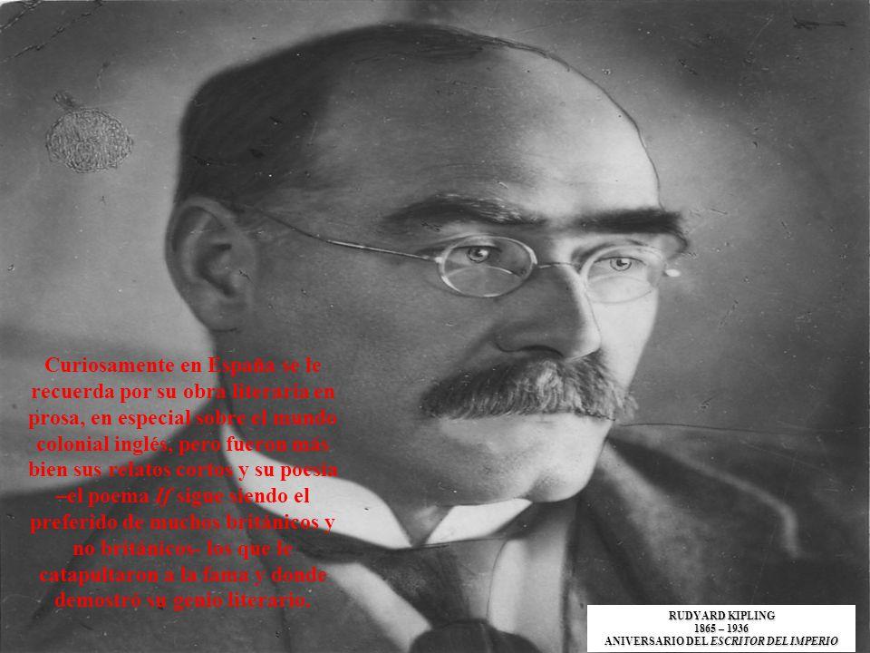 Curiosamente en España se le recuerda por su obra literaria en prosa, en especial sobre el mundo colonial inglés, pero fueron más bien sus relatos cor