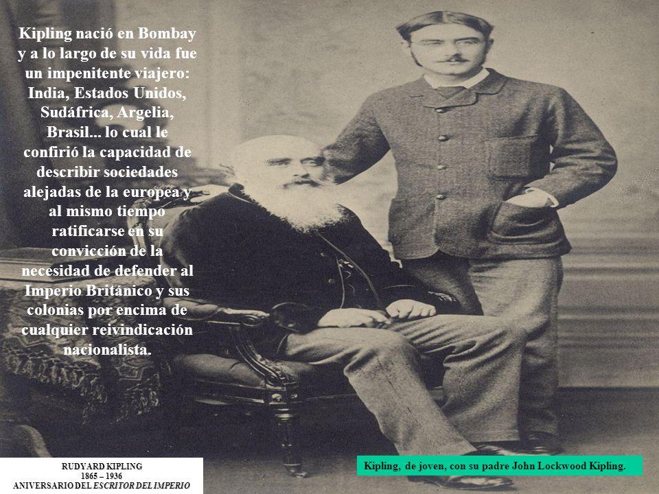 Kipling, de joven, con su padre John Lockwood Kipling. Kipling nació en Bombay y a lo largo de su vida fue un impenitente viajero: India, Estados Unid