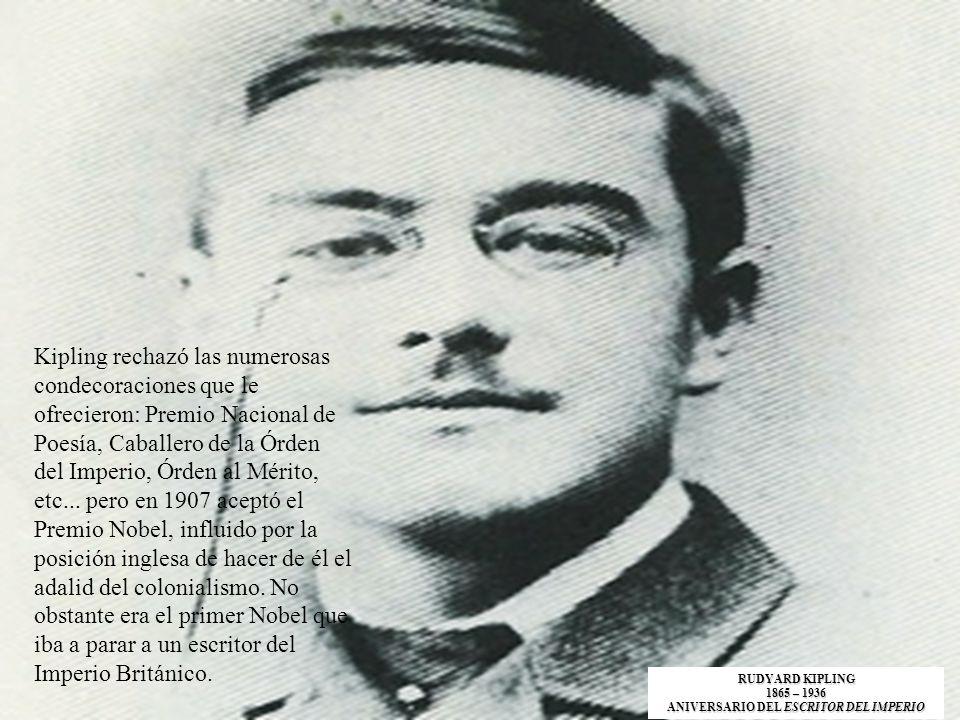 Kipling rechazó las numerosas condecoraciones que le ofrecieron: Premio Nacional de Poesía, Caballero de la Órden del Imperio, Órden al Mérito, etc...