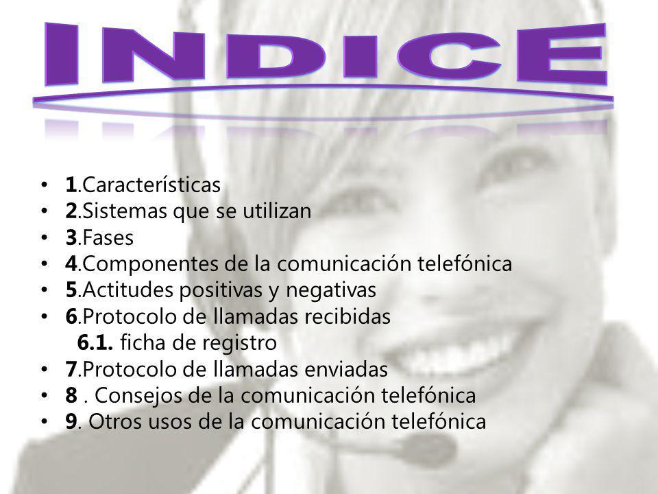1.Características 2.Sistemas que se utilizan 3.Fases 4.Componentes de la comunicación telefónica 5.Actitudes positivas y negativas 6.Protocolo de llam