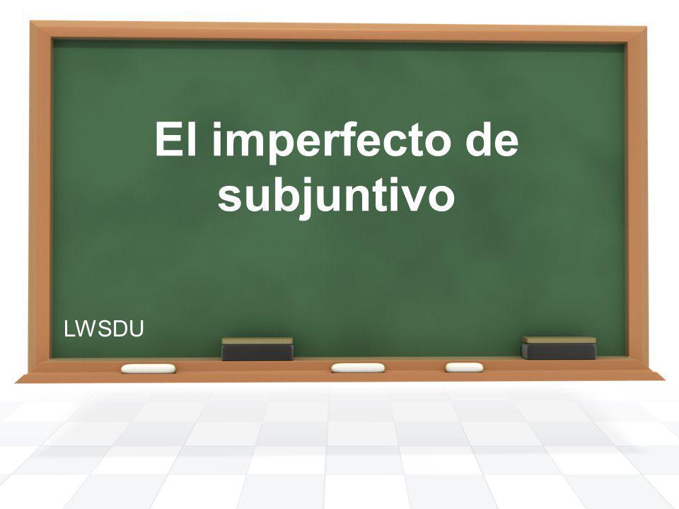 El imperfecto de subjuntivo LWSDU