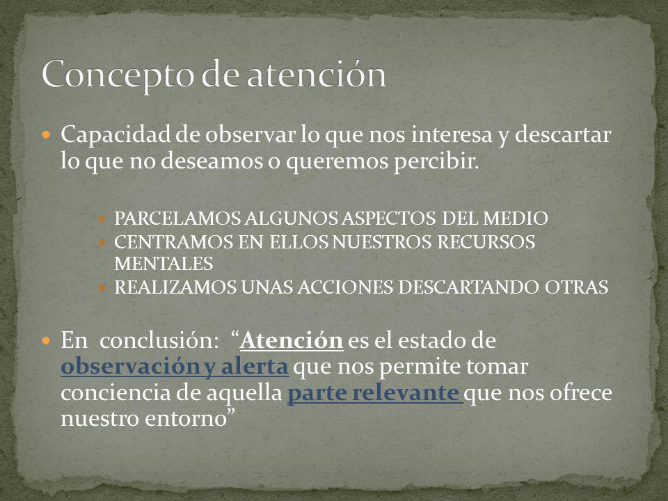 ATENCIÓN ABIERTA Y ENCUBIERTA Cuando a la atención le acompañan respuestas motoras y fisiológicas se denomina abierta y encubierta cuando no es posible detectar por observación sus efectos