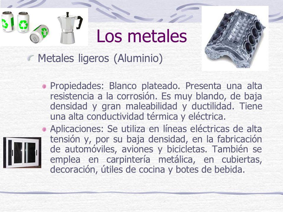 Metales ligeros (Aluminio) Propiedades: Blanco plateado. Presenta una alta resistencia a la corrosión. Es muy blando, de baja densidad y gran maleabil
