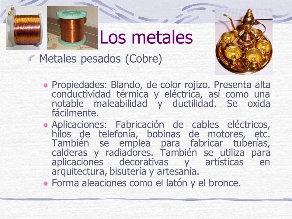 Metales pesados (Cobre) Propiedades: Blando, de color rojizo. Presenta alta conductividad térmica y eléctrica, así como una notable maleabilidad y duc