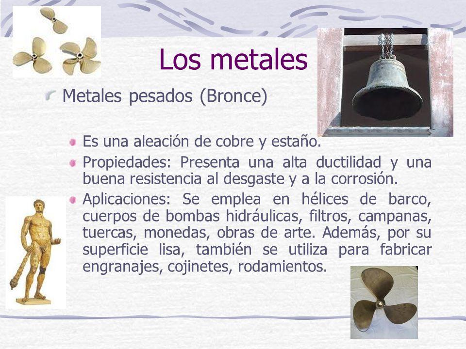 Metales pesados (Bronce) Es una aleación de cobre y estaño. Propiedades: Presenta una alta ductilidad y una buena resistencia al desgaste y a la corro