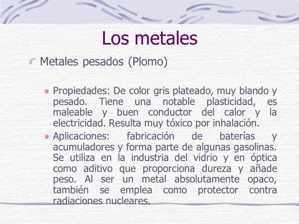 Metales pesados (Plomo) Propiedades: De color gris plateado, muy blando y pesado. Tiene una notable plasticidad, es maleable y buen conductor del calo