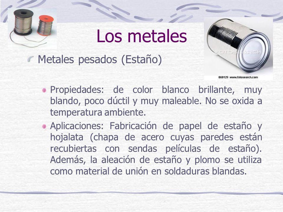Metales pesados (Estaño) Propiedades: de color blanco brillante, muy blando, poco dúctil y muy maleable. No se oxida a temperatura ambiente. Aplicacio