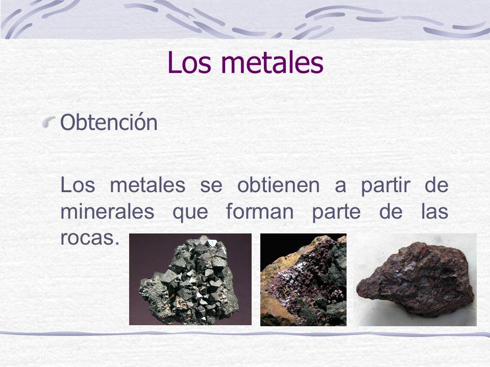 Obtención Los metales se obtienen a partir de minerales que forman parte de las rocas. Los metales