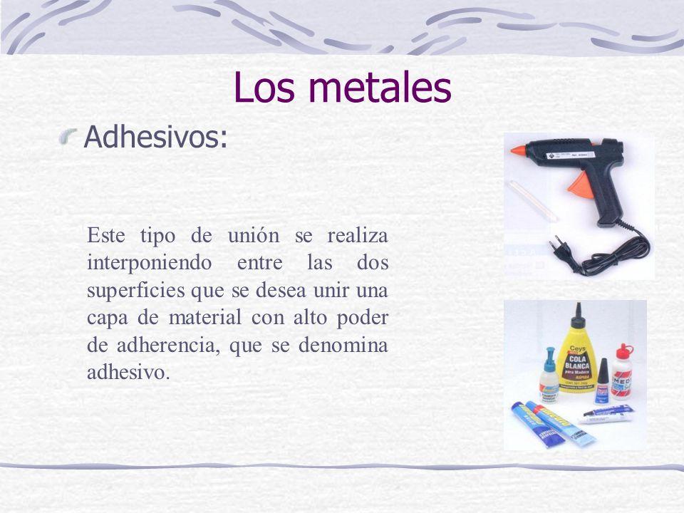 Adhesivos: Este tipo de unión se realiza interponiendo entre las dos superficies que se desea unir una capa de material con alto poder de adherencia,