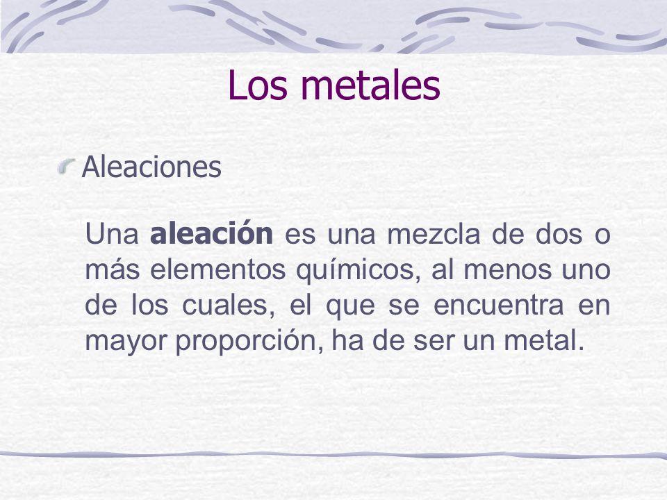 Aleaciones Una aleación es una mezcla de dos o más elementos químicos, al menos uno de los cuales, el que se encuentra en mayor proporción, ha de ser