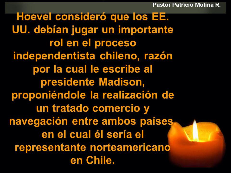 Hoevel consideró que los EE. UU. debían jugar un importante rol en el proceso independentista chileno, razón por la cual le escribe al presidente Madi