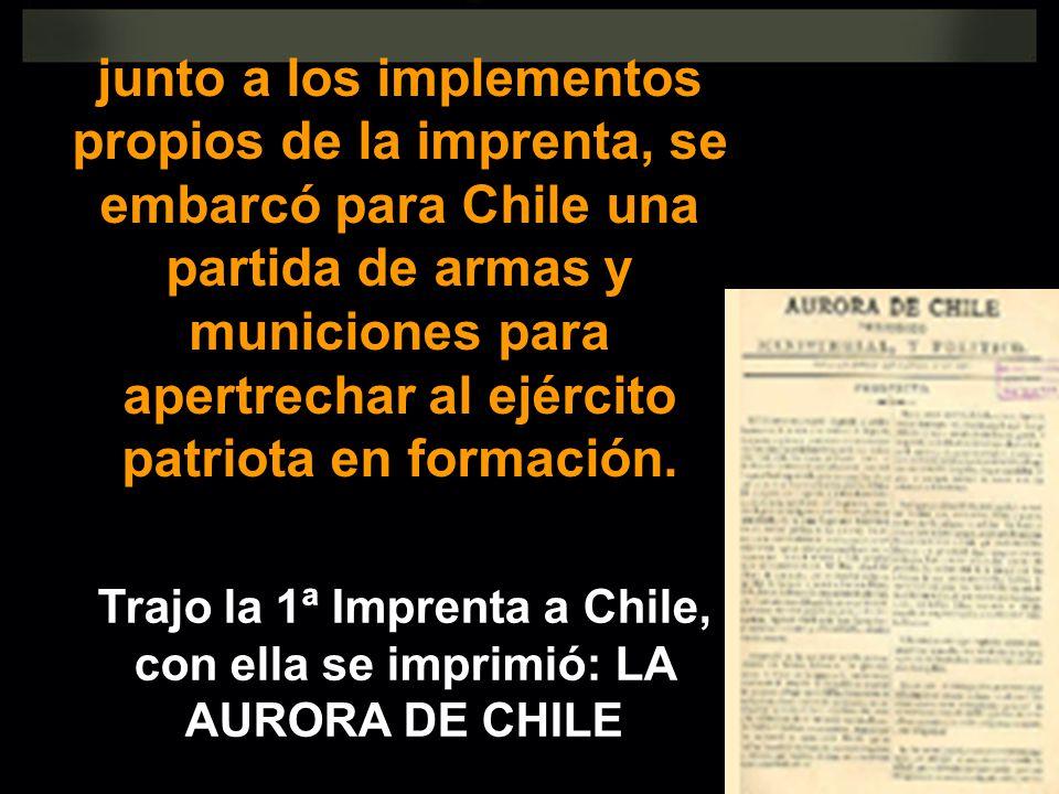 junto a los implementos propios de la imprenta, se embarcó para Chile una partida de armas y municiones para apertrechar al ejército patriota en forma