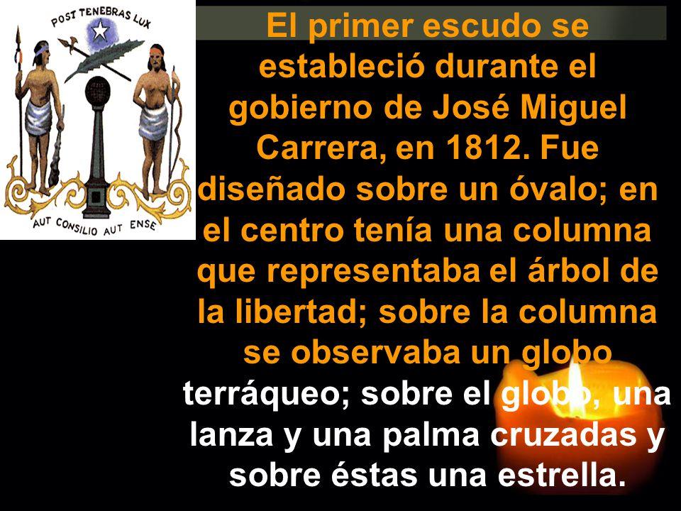 El primer escudo se estableció durante el gobierno de José Miguel Carrera, en 1812. Fue diseñado sobre un óvalo; en el centro tenía una columna que re