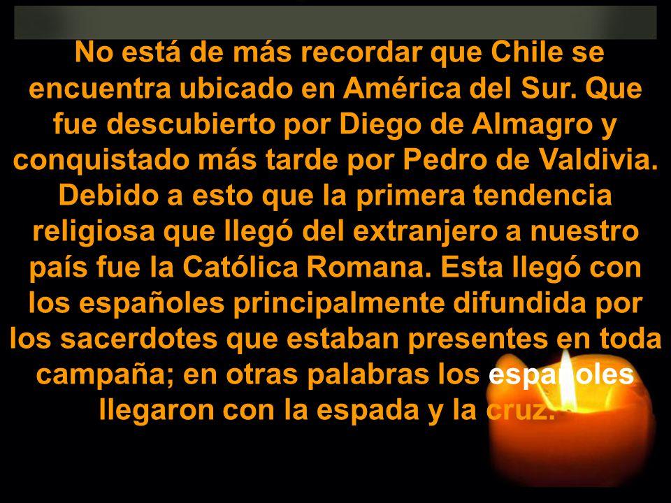 No está de más recordar que Chile se encuentra ubicado en América del Sur. Que fue descubierto por Diego de Almagro y conquistado más tarde por Pedro