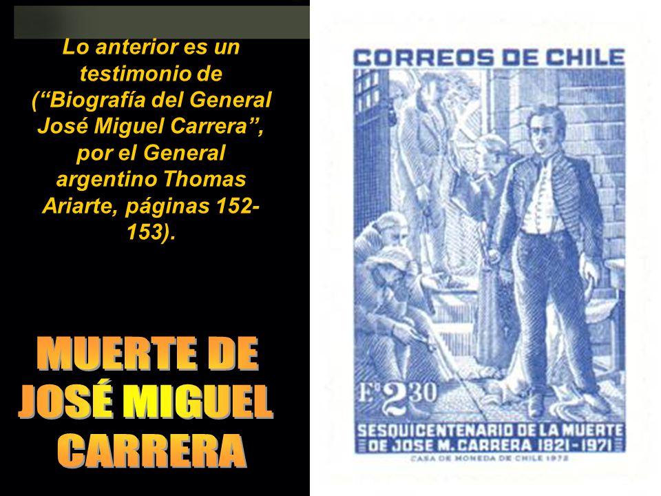 Lo anterior es un testimonio de (Biografía del General José Miguel Carrera, por el General argentino Thomas Ariarte, páginas 152- 153).