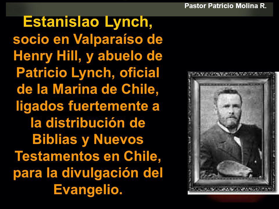 Estanislao Lynch, socio en Valparaíso de Henry Hill, y abuelo de Patricio Lynch, oficial de la Marina de Chile, ligados fuertemente a la distribución