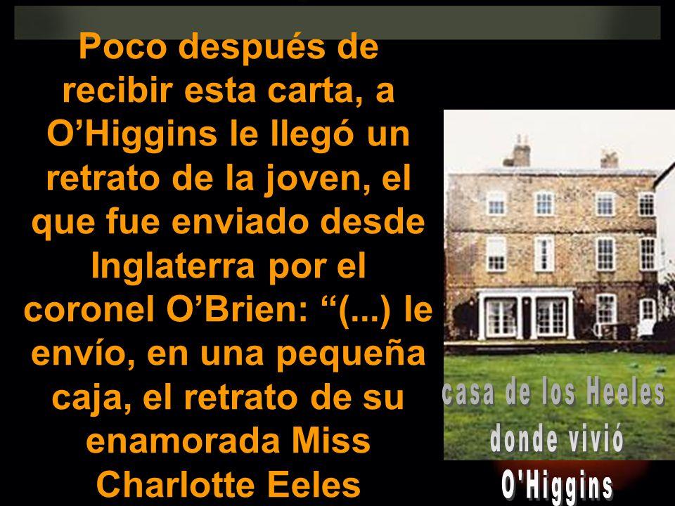 Poco después de recibir esta carta, a OHiggins le llegó un retrato de la joven, el que fue enviado desde Inglaterra por el coronel OBrien: (...) le en