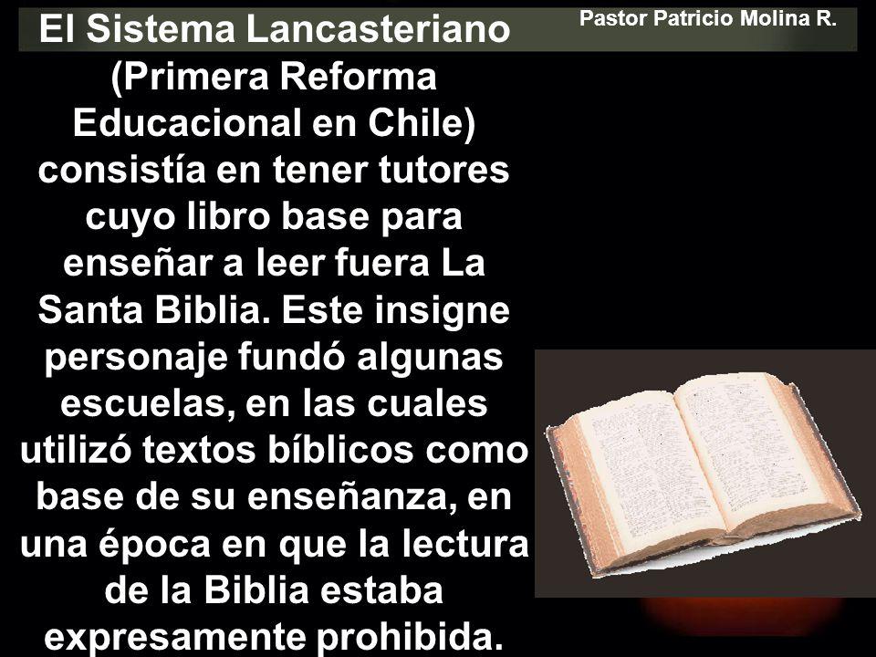 El Sistema Lancasteriano (Primera Reforma Educacional en Chile) consistía en tener tutores cuyo libro base para enseñar a leer fuera La Santa Biblia.