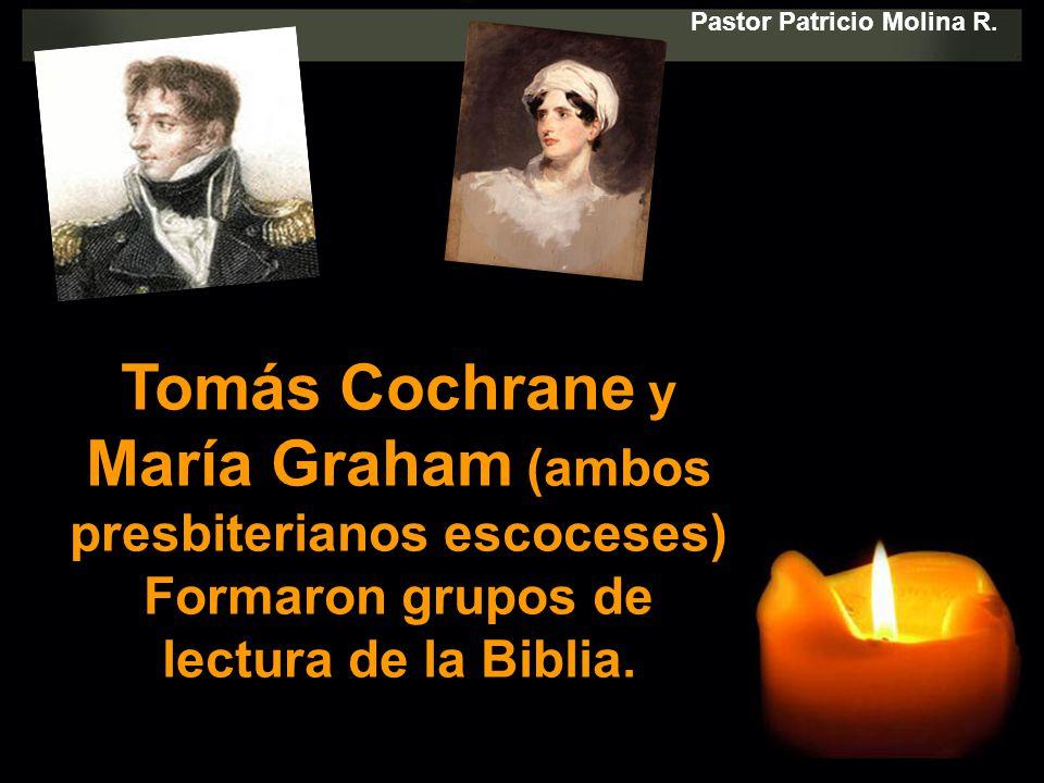 Tomás Cochrane y María Graham (ambos presbiterianos escoceses) Formaron grupos de lectura de la Biblia.