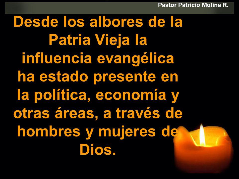 Desde los albores de la Patria Vieja la influencia evangélica ha estado presente en la política, economía y otras áreas, a través de hombres y mujeres