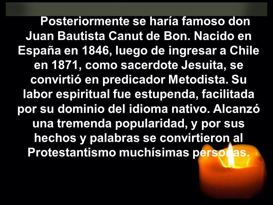 Posteriormente se haría famoso don Juan Bautista Canut de Bon. Nacido en España en 1846, luego de ingresar a Chile en 1871, como sacerdote Jesuita, se