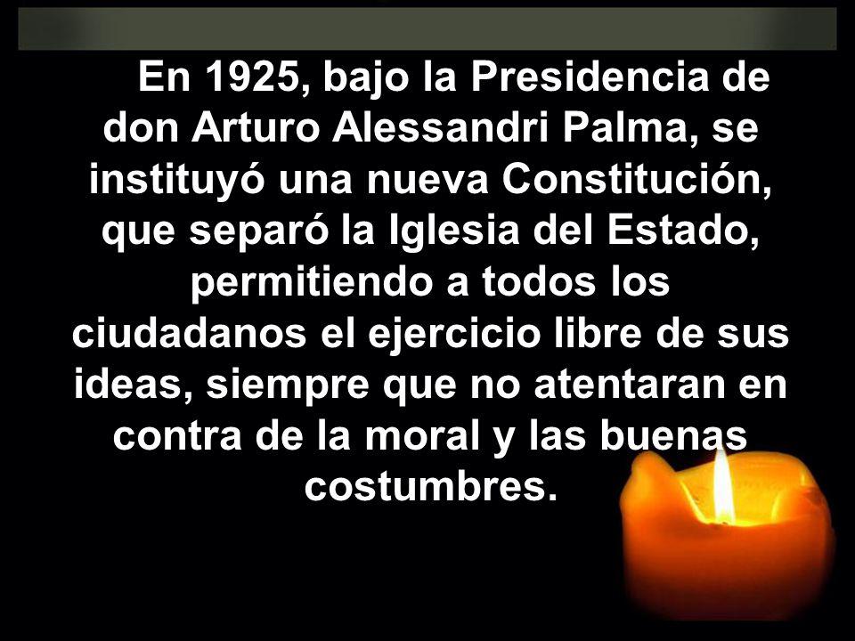 En 1925, bajo la Presidencia de don Arturo Alessandri Palma, se instituyó una nueva Constitución, que separó la Iglesia del Estado, permitiendo a todo