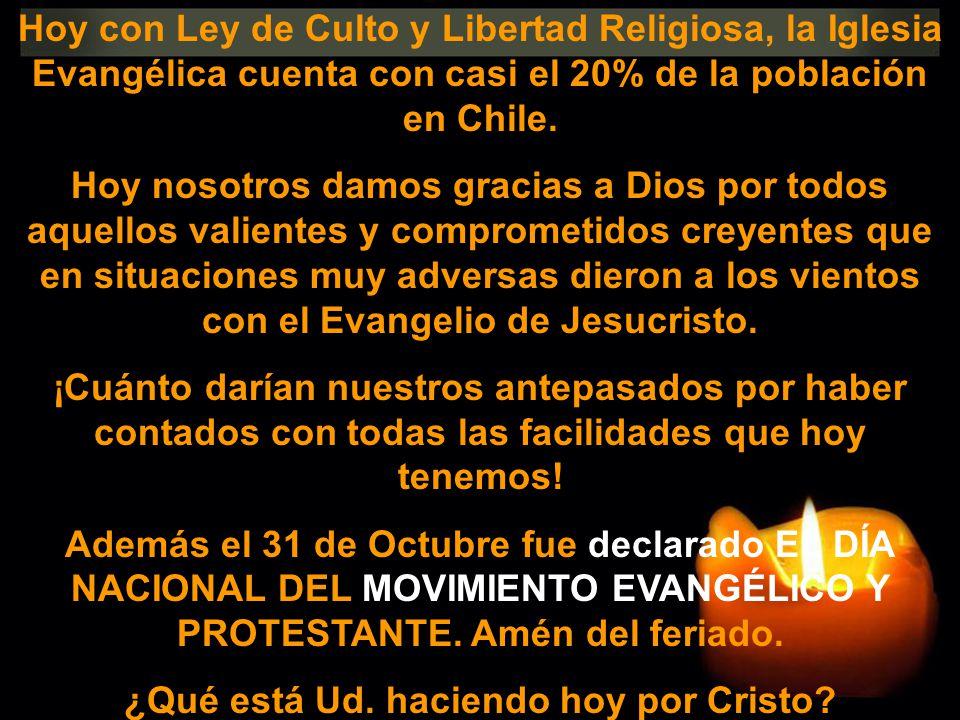 Hoy con Ley de Culto y Libertad Religiosa, la Iglesia Evangélica cuenta con casi el 20% de la población en Chile. Hoy nosotros damos gracias a Dios po