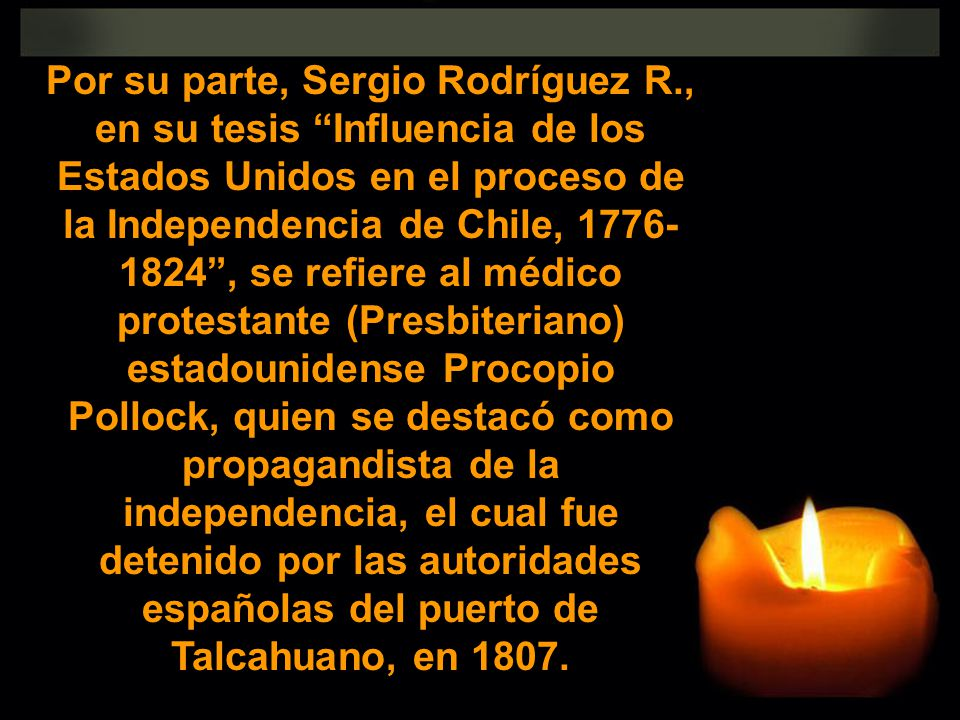 Por su parte, Sergio Rodríguez R., en su tesis Influencia de los Estados Unidos en el proceso de la Independencia de Chile, 1776- 1824, se refiere al