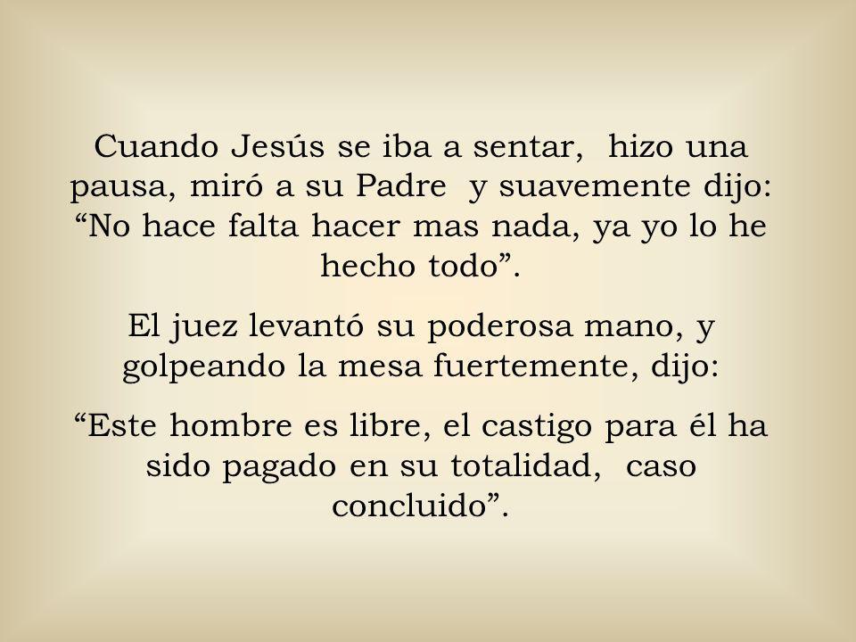 Respiró Jesús fuertemente, se volteó hacia su Padre y con los brazos extendidos proclamó: Sin embargo yo di mi vida en la cruz para que esta persona p