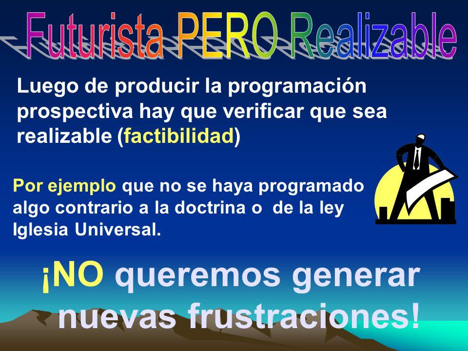 ¡NO queremos generar nuevas frustraciones! Luego de producir la programación prospectiva hay que verificar que sea realizable (factibilidad) Por ejemp