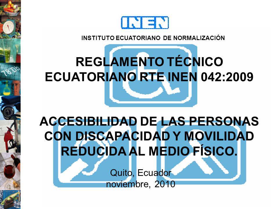 REGLAMENTO TÉCNICO ECUATORIANO RTE INEN 042:2009 ACCESIBILIDAD DE LAS PERSONAS CON DISCAPACIDAD Y MOVILIDAD REDUCIDA AL MEDIO FÍSICO. Quito, Ecuador n