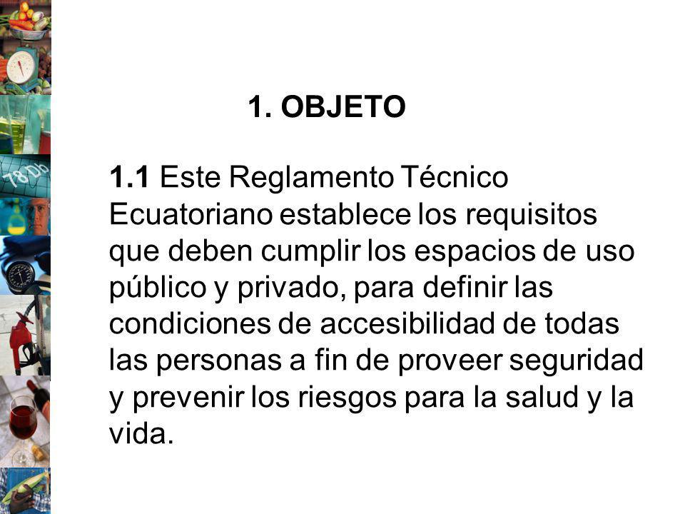1.1 Este Reglamento Técnico Ecuatoriano establece los requisitos que deben cumplir los espacios de uso público y privado, para definir las condiciones
