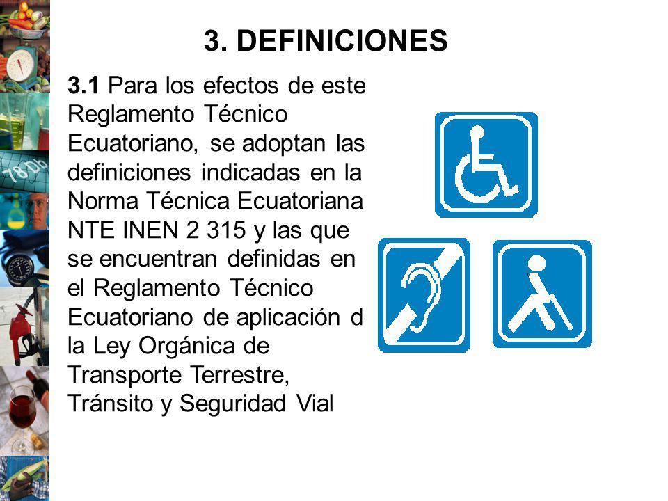 3.1 Para los efectos de este Reglamento Técnico Ecuatoriano, se adoptan las definiciones indicadas en la Norma Técnica Ecuatoriana NTE INEN 2 315 y la