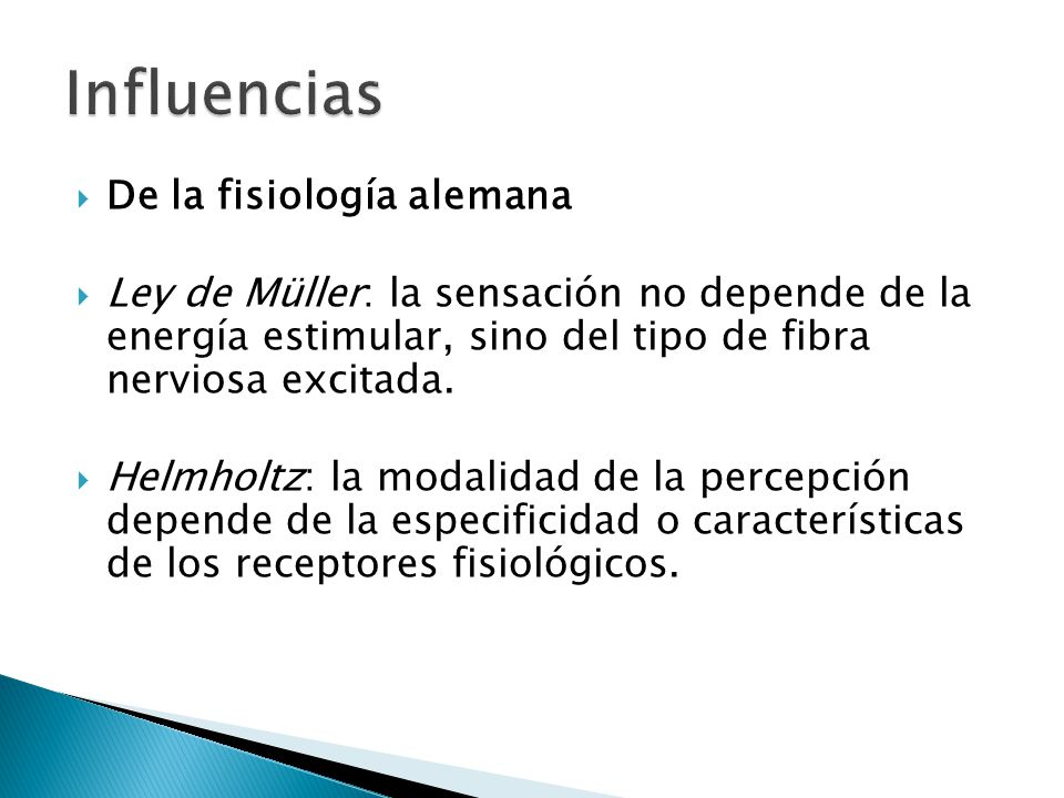 De la fisiología alemana Ley de Müller: la sensación no depende de la energía estimular, sino del tipo de fibra nerviosa excitada. Helmholtz: la modal