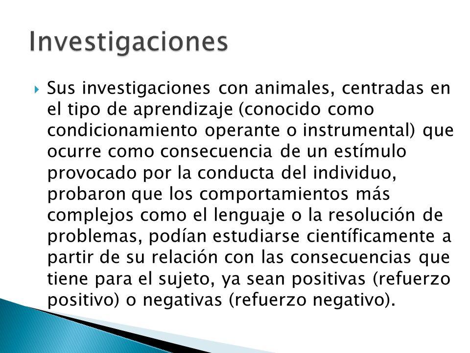 Sus investigaciones con animales, centradas en el tipo de aprendizaje (conocido como condicionamiento operante o instrumental) que ocurre como consecu