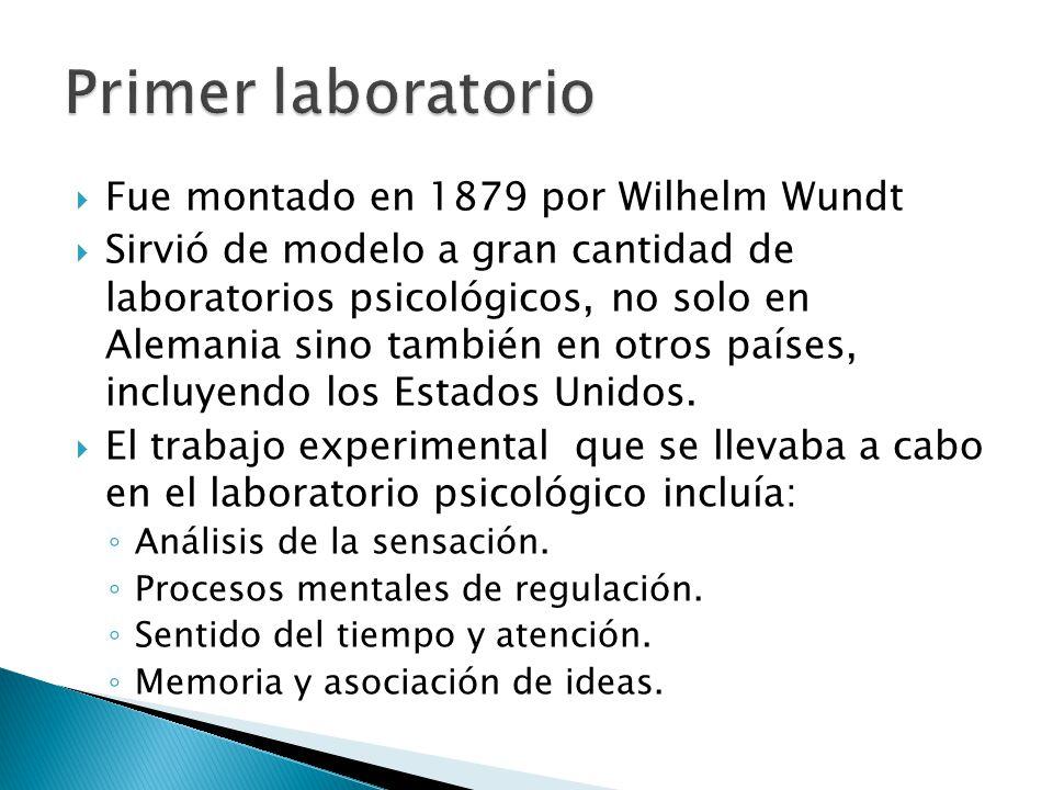 Fue montado en 1879 por Wilhelm Wundt Sirvió de modelo a gran cantidad de laboratorios psicológicos, no solo en Alemania sino también en otros países,