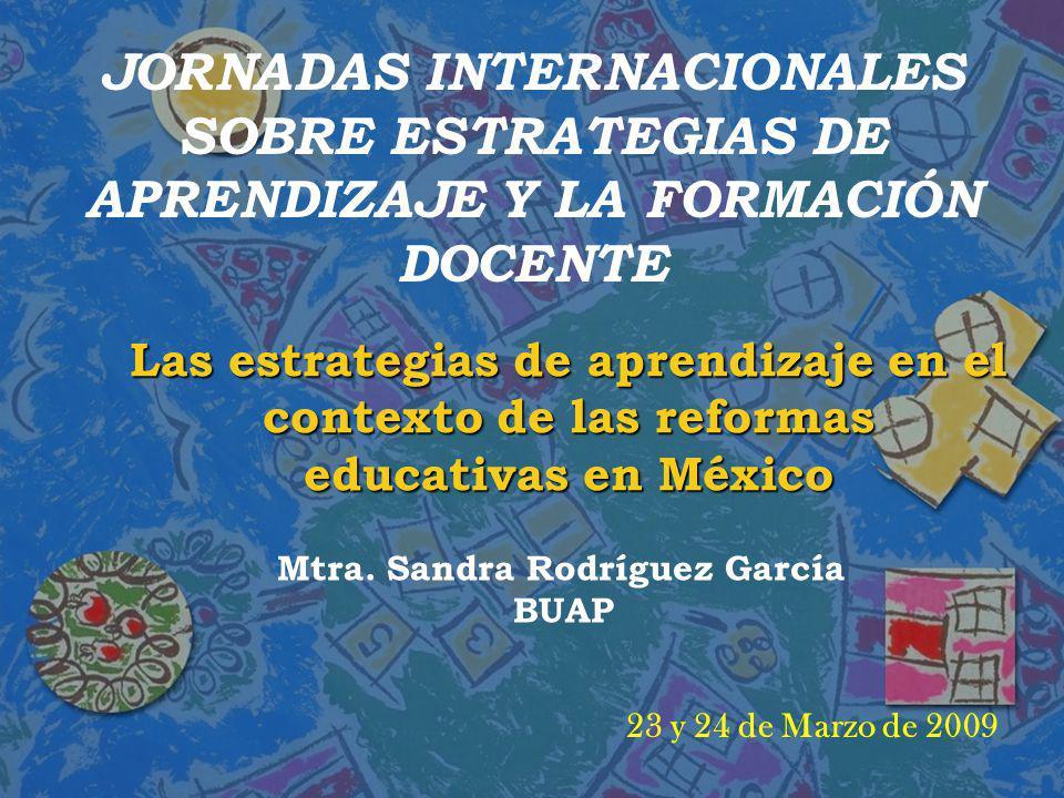 Las estrategias de aprendizaje en el contexto de las reformas educativas en México JORNADAS INTERNACIONALES SOBRE ESTRATEGIAS DE APRENDIZAJE Y LA FORM