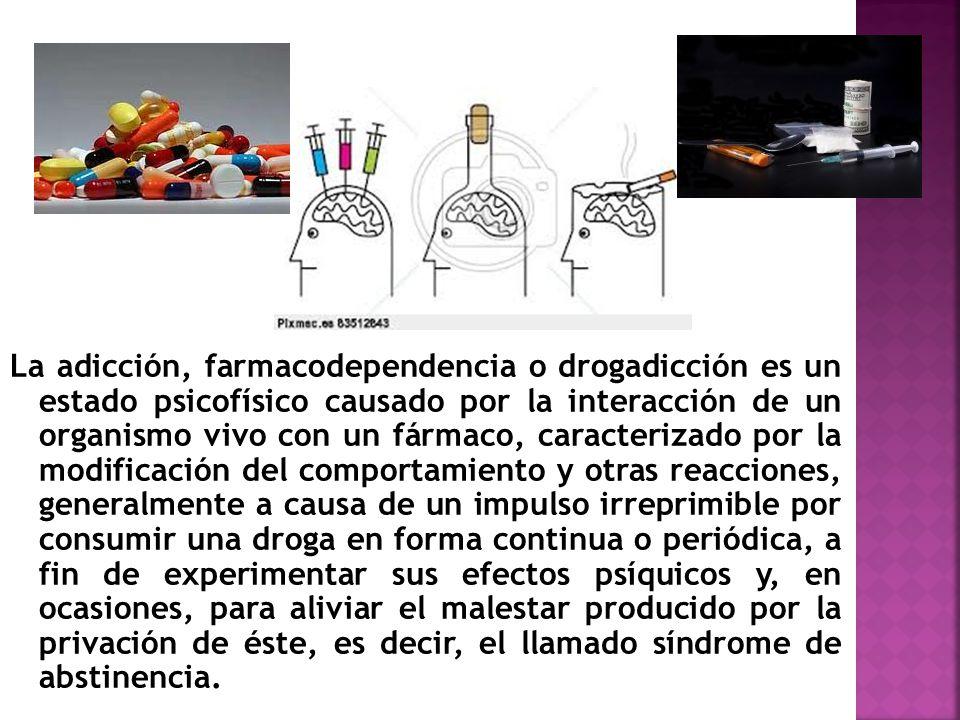 La adicción, farmacodependencia o drogadicción es un estado psicofísico causado por la interacción de un organismo vivo con un fármaco, caracterizado