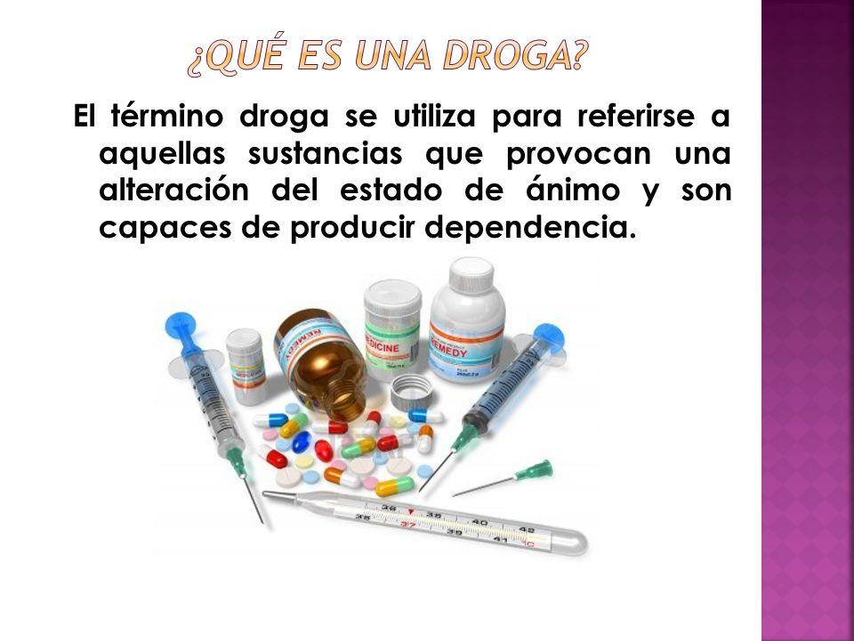 El término droga se utiliza para referirse a aquellas sustancias que provocan una alteración del estado de ánimo y son capaces de producir dependencia