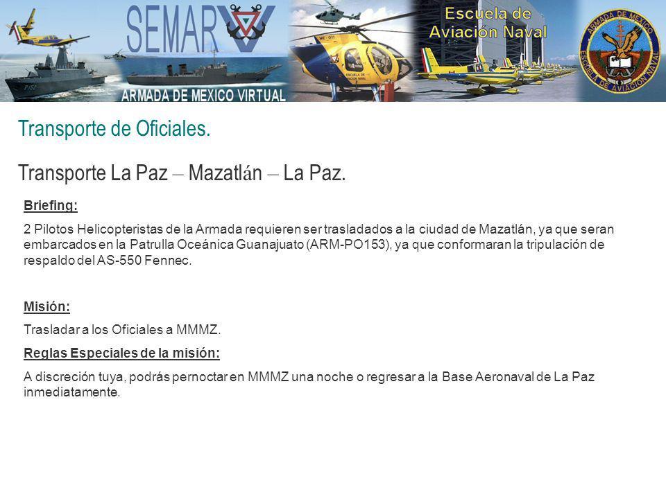 Transporte de Oficiales. Transporte La Paz – Mazatl á n – La Paz. Briefing: 2 Pilotos Helicopteristas de la Armada requieren ser trasladados a la ciud