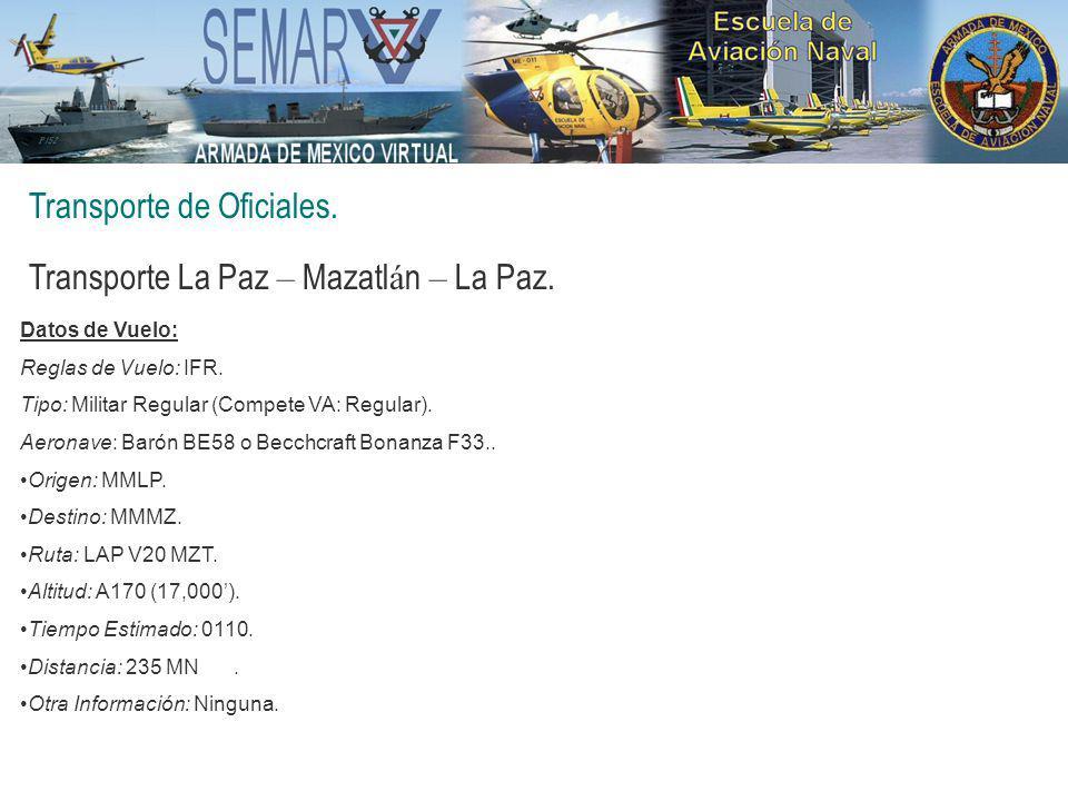 Transporte de Oficiales. Transporte La Paz – Mazatl á n – La Paz. Datos de Vuelo: Reglas de Vuelo: IFR. Tipo: Militar Regular (Compete VA: Regular). A